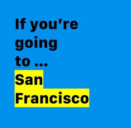 If you're going to San Francisco